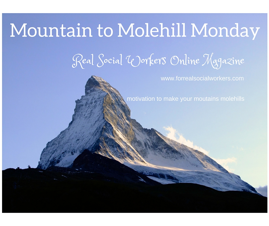 Mountain to Molehill Mondays
